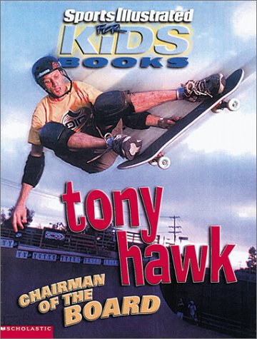 Tony Hawk: Chairman of the Board (Sports Illustrated for Kids Books)