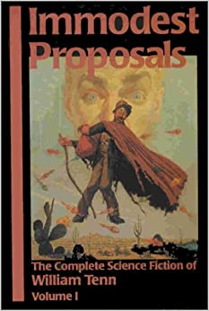 Immodest Proposals: The Complete Science Fiction of William Tenn: 1 (The Complete Sf of William Tenn)