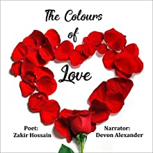 The Colours of Love: Poetry of Love and Romance Audiobook by Zakir Hossain Narrated by Devon Alexander