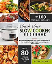 Dash Diet Slow Cooker Cookbook: Simple No-Fuss Delicious Slow Cooker Recipes Made By Your Crock-Pot To Rapid Weight Loss and Upgrade Your Lifestyle