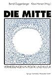 Die Mitte : Vermessungen in Politik und Kultur, Guggenberger, Bernd and Hansen, Klaus, 3531123904