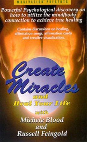 Create Miracles and Heal Your Life With Michele Blood and Russell Feingold (MusiVation TM)