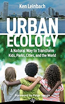 Urban Ecology: A Natural Way to Transform Kids, Parks, Cities and the World by [Leinbach, Ken]