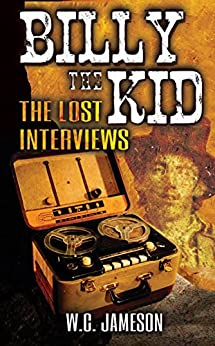 Billy the Kid The Lost Interviews (2nd Edition) by [Jameson, W.C.]