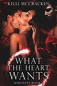 What the Heart Wants: A Paranormal Romance (Soulmate Series Book 1) by [McCracken, Kelli]