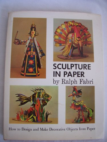 Sculpture in Paper: How to Design and Make Decorative Objects from Paper Decorative Objects Sculptures