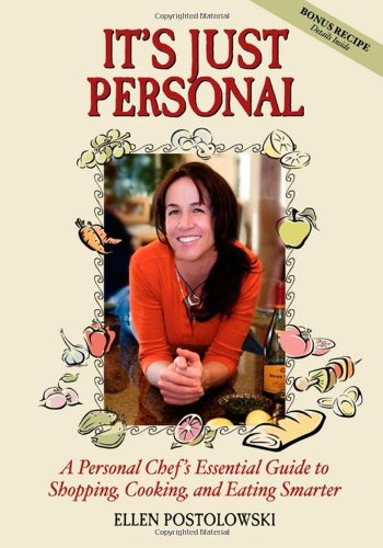 It's Just Personal: A Personal Chef's Essential Guide to Shopping, Cooking, and Eating Smarter by Ellen Postolowski