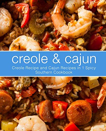 Search : Creole & Cajun: Creole Recipes and Cajun Recipes in 1 Spicy Southern Cookbook