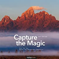 Capture the Magic: Train Your Eye, Improve Your Photographic Composition Front Cover