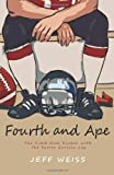 Fourth and Ape, the Field Goal Kicker with the Secret Gorilla Leg, Jeff Weiss, 1492805904