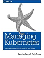 Managing Kubernetes: Operating Kubernetes Clusters in the Real World Front Cover