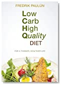 Low Carb High Quality Diet: Food for a Thinner, Healthier Life