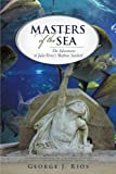 Masters of the Sea, George J. Rios, 1450211984