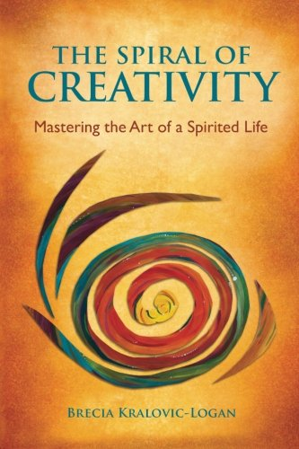 (The Spiral of Creativity: Mastering the Art of a Spirited Life)