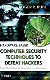 Hardware-based Computer Security Techniques to Defeat Hackers