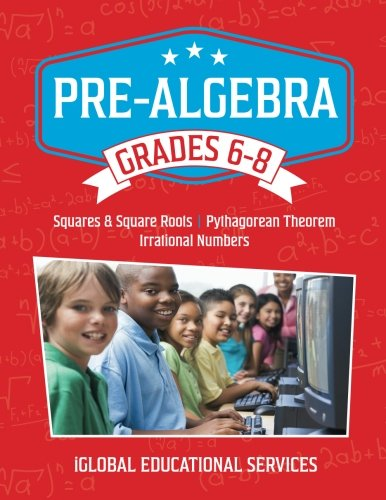 Read Online Pre-Algebra: Grades 6-8: Squares, Square Roots, Pythagorean Theorem, and Irrational Numbers (Math Tutor Lesson Plan Series) (Volume 3) pdf epub