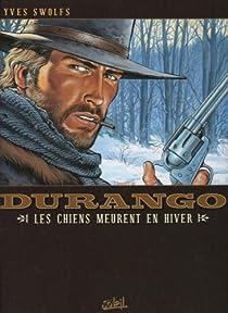 Durango, tome 1 : Les Chiens meurent en hiver par Swolfs