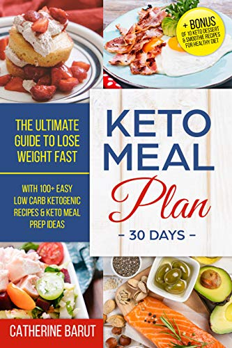 Keto Meal Plan For 30 Days :The ultimate Guide To Lose Weight Fast With 100+ Easy low Carb Recipes & Keto Meal Prep Ideas + Bonus of 10 Keto Dessert & Smoothie Recipes For Healthy ketogenic Diet (Dinner Ideas Living Room)