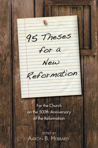 Download 95 Theses for a New Reformation: For the Church on the 500th Anniversary of the Reformation pdf