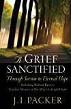 A Grief Sanctified (Including Richard Baxter's Timeless Memoir of His Wife's Life and Death): Through Sorrow to Eternal Hope