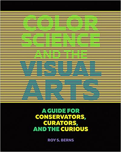 Curators A Guide for Conservators and the Curious Color Science and the Visual Arts