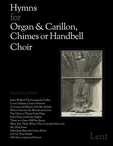 Hymns for Organ & Carillon, Chimes or Handbell Choir: Lent