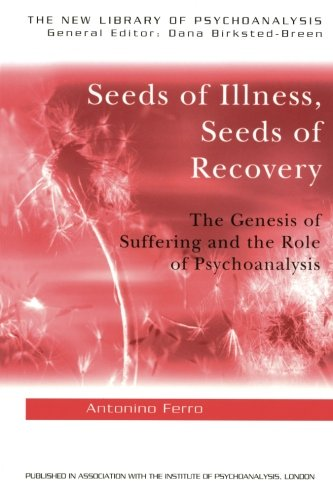 Seeds Of Illness, Seeds Of Recovery: The Genesis Of Suffering And The Role Of Psychoanalysis (The New Library Of Psychoanalysis)