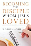 Becoming the disciple Whom Jesus Loved: Discover Your Character in God's Story