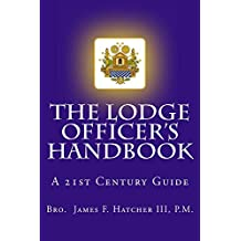 The Lodge Officer's Handbook (Tools for the 21st Century Mason 2)