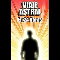 Viaje Astral En 24 Horas - Guía Fácil Para Viajes Astrales Si Antes Nunca Lo Has Conseguido