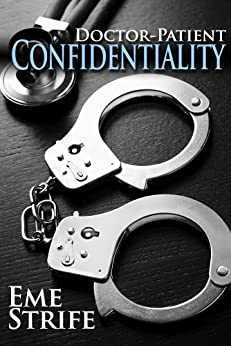 Doctor-Patient Confidentiality: Volume One (The Confidential Series #1) by [Strife, Eme]