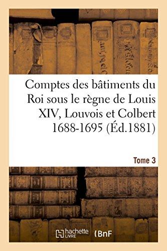 Comptes Des Bâtiments Du Roi Sous Le Règne de Louis XIV. Tome 3 (Sciences Sociales) (French Edition)