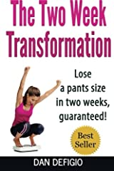 The Two Week Transformation: Lose a pants size in two weeks, guaranteed! Paperback