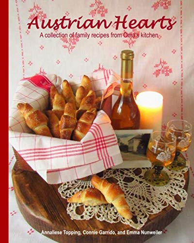 Austrian Hearts: A collection of family recipes from Oma's kitchen by Annaliese Topping, Connie Garrido, Emma Nunweiler