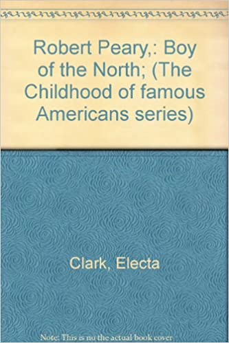 Robert Peary, Boy of the North Childhood of Famous Americans Series #11