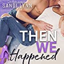 Then We Happened: Happened Series Audiobook by Sandi Lynn Narrated by Emma Woodbine, Brian Pallino