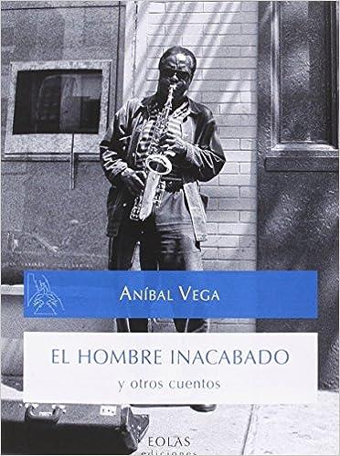 EL HOMBRE INACABADO Y OTROS CUENTOS (CALDERA DEL DAGDA): ANÍBAL VEGA NÚÑEZ: 9788416613120: Amazon.com: Books