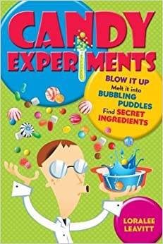 Candy Experiments by Loralee Leavitt (2013-01-01)