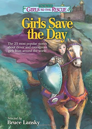 By Author The Best of Girls to the Rescue - Girls Save the Day: The 25 most popular stories about clever and c PDF