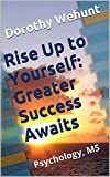 Rise Up to Yourself: Greater Success Awaits: Psychology, MS