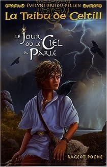 La tribu de Celtill, tome 1 : Le jour où le ciel a parlé par Brisou-Pellen