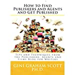 How to Find Publishers and Agents and Get Published: Tips and Techniques from the Publishing Connection Blog for Writers | Gini Graham Scott PhD