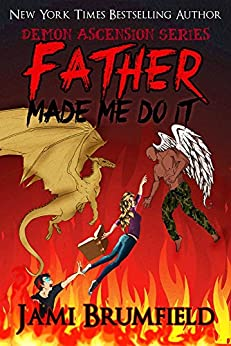 Father Made Me Do It (Demon Ascension Book 1) by [Brumfield, Jami]