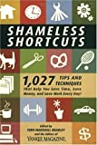 Shameless Shortcuts: 1,027 Tips and Techniques That Help You Save Time, Save Money, and Save Work Every Day!