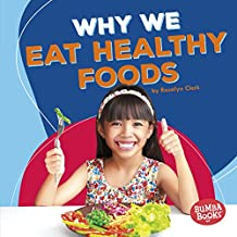 Why We Eat Healthy Foods (Bumba Books ™ — Health Matters)