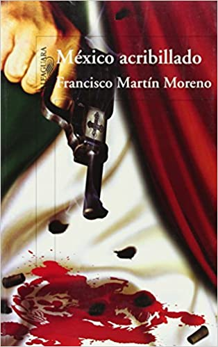 Book Mexico Acribillado: Una Novela Historica en Cuatro Actos = Riddled Mexico