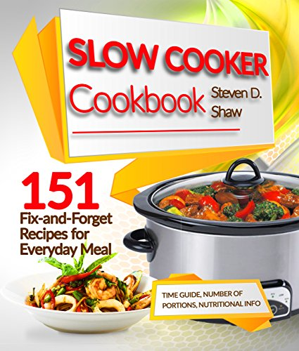 Slow Cooker Cookbook 151 Fix-and-Forget Recipes for Everyday Meal
