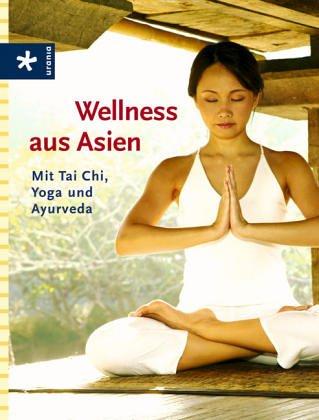 Wellness aus Asien: Mit Tai Chi, Yoga und Ayurveda