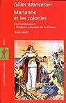 Marianne et les colonies : Une introduction à l'histoire coloniale de la France par Manceron