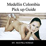 Medellin, Colombia: The Most Detailed Single Guy's Guide on Colombia: A Pick-Up Guide to Get You Laid in Medellin and Colombia  | Red Pill Nomad